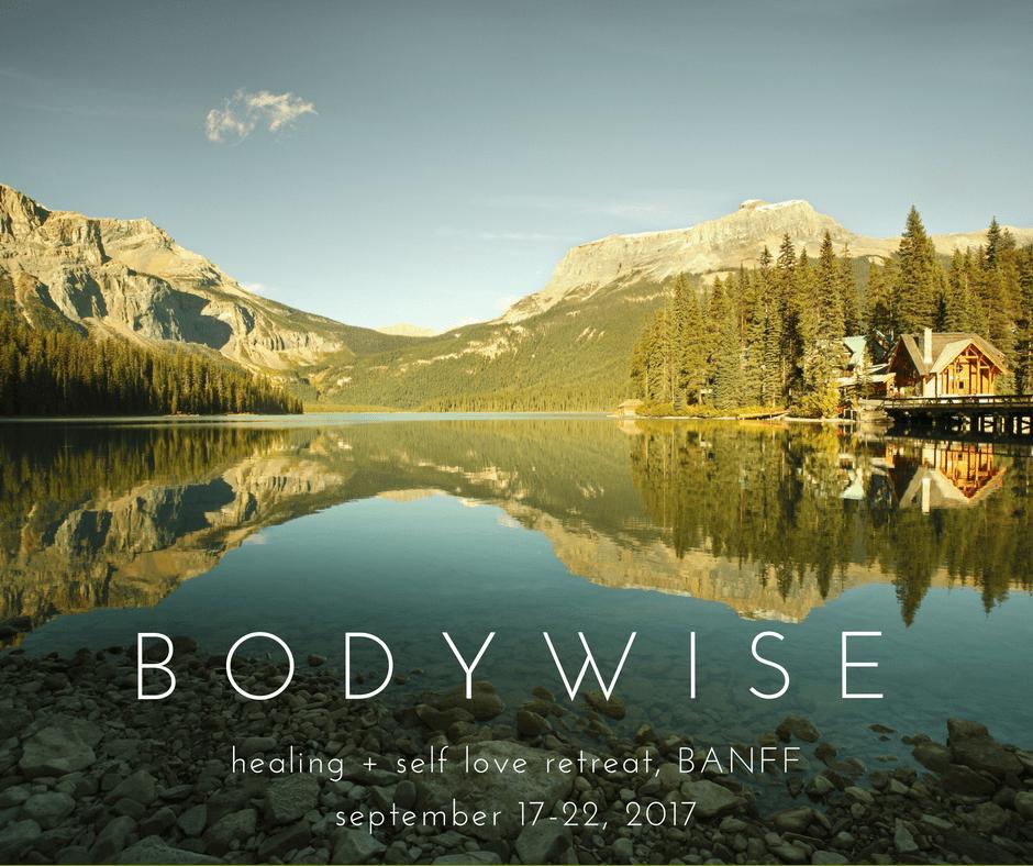 Bodywise Healing + Self Love Retreat, Banff, September 17-22, 2017