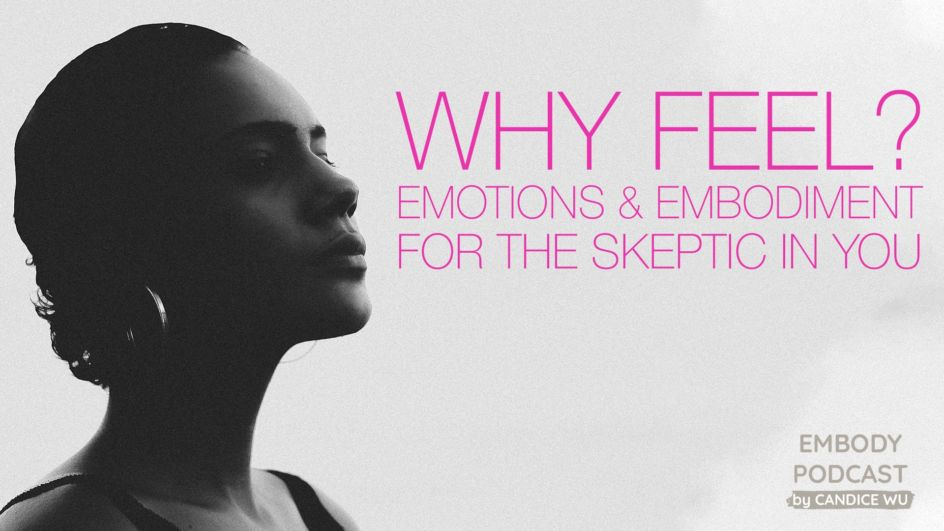Why Feel? Emotions & Embodiment for the Skeptic in You — EP59